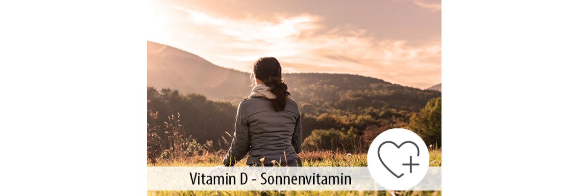 Warum braucht unser Körper Vitamin D – das Sonnenvitamin? - Vitamin D Mangel - Was tun?